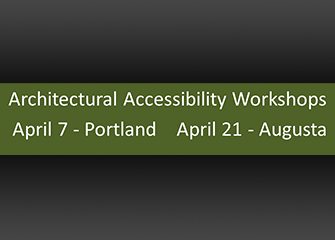 Architectural Accessibility Workshops; April 7 Portland, April 21 Augusta